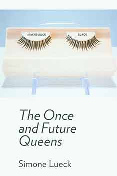 Simone Lueck: The Once and Future Queens. [Limited edition]. [Signed by artist/author]. Simone...
