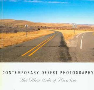 Contemporary Desert Photography: The Other Side of Paradise. Marilyn Cooper, Katherine Plake Hough