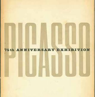 Picasso: 75th Anniversary Exhibition. The Museum of Modern Art, New York May 22 - September 8,...