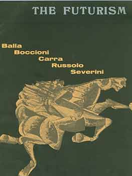 The Futurism : Balla, Boccioni, Carra, Russolo, Severini. [Exhibition catalogue]. Albert Loeb,...