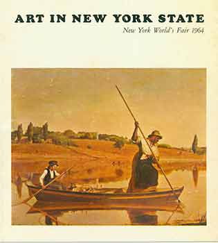 Art in New York State, New York Worlds Fair 1964. Katharine Kuh, New York State Council on the...
