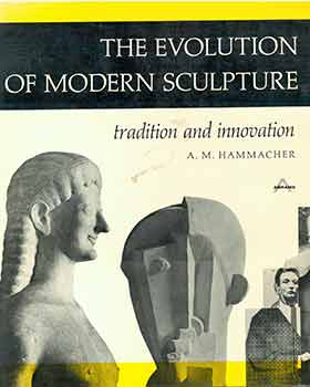 The Evolution of Modern Sculpture Tradition and Innovation. Abraham M. Hammacher