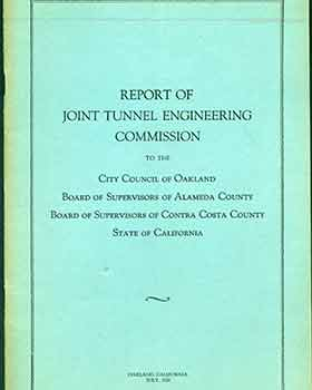 Report of the Joint Tunnel Engineering Commission to the City Council of Oakland, Board of...