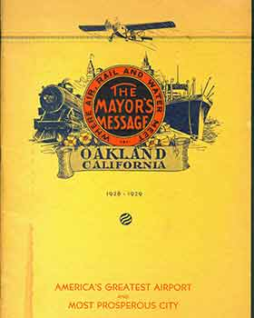 Where Air, Rail and Water Meet: The Mayor's Message Oakland California 1928 - 1929. America's...