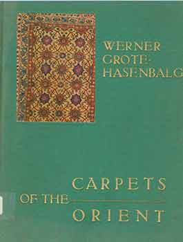 Carpets of the Orient. Werner Grote-Hasenbalg