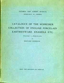 Catalogue of the Schreiber Collection of English Porcelain, Earthenware, Enamels: Vol 1,...