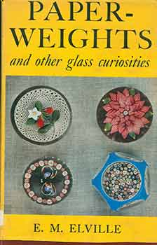 Paper-Weights And Other Glass Curiosities. E. M. Elville