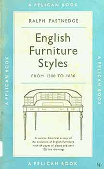 English Furniture Styles from 1500 to 1830. [First softcover edition]. Ralph Fastnedge