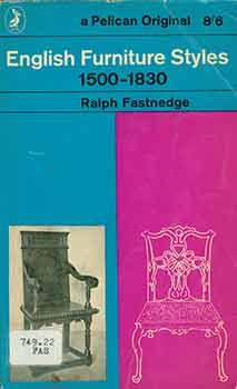 English Furniture Styles from 1500 to 1830. [1962 Reprint]. Ralph Fastnedge
