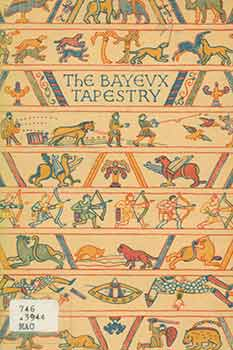 The Bayeux Tapestry. [Revised edition]. Eric Maclagan, C. B. E