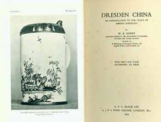 Dresden China. An Introduction to the Study of Meissen Porcelain. W. B. Honey