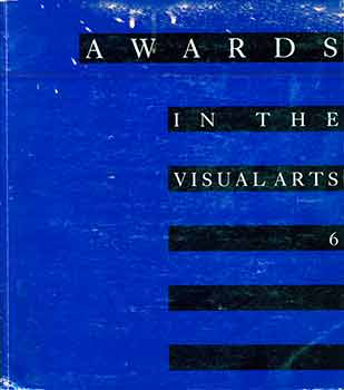 Awards in the Visual Arts 6 (6th 1987-88). (Exhibition: 4 May thru 20 June, 1987, Grey Art...