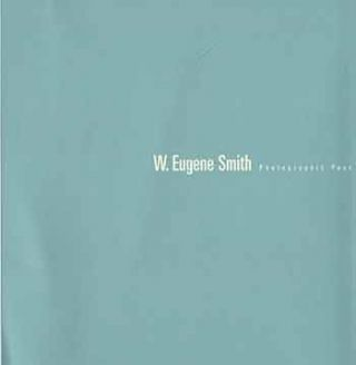 Eugene W. Smith: Photographic Poet. May 13 - July 15, 2000. Barry Singer Gallery, New York....
