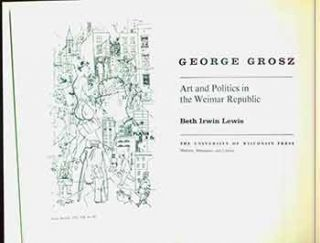 George Grosz. Art and Politics in the Weimar Republic. (Signed by Peter Selz). Beth Irwin Lewis