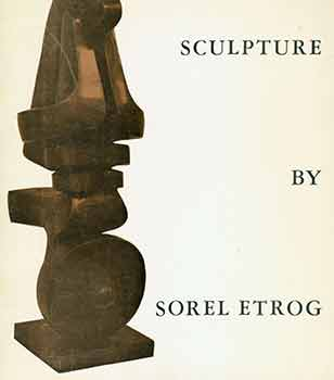 Sorel Etrog. Recent Sculpture. February 16 to March 13, 1965. Pierre Matisse Gallery, New York,...