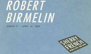 Robert Birmelin. March 21 - April 14, 1984. Sherry French, New York. [Exhibition catalogue]....