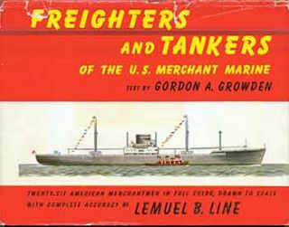 Freighters and Tankers of the U.S. Merchant Marine. Gordon A. Growden, Lemuel B. Line, Illust