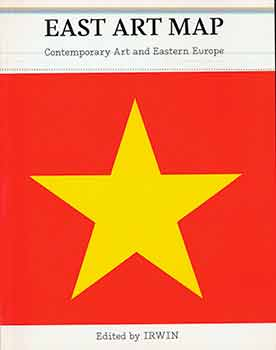 East Art Map: Contemporary Art and Eastern Europe. IRWIN