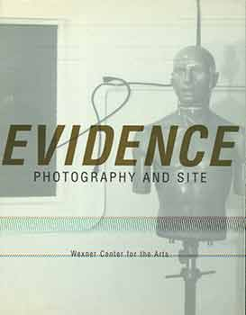 Evidence: Photography and Site. (Exhibition held at the Wexner Center for the Arts, Ohio State...