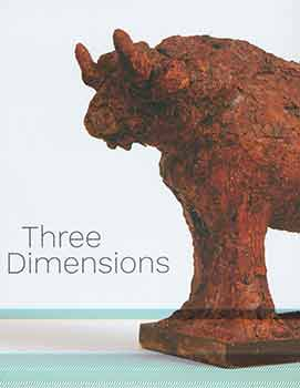 Three Dimensions: Modern and Contemporary Approaches to Relief and Sculpture. September 25 -...