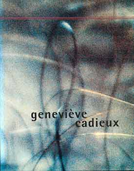 A Geneviève Cadieux. (Published on the occasion of the Geneviève Cadieux exhibition at the...