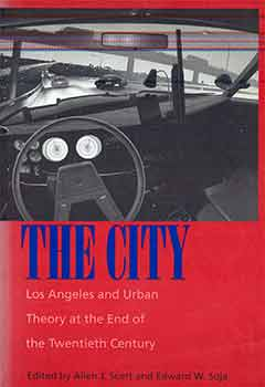 The City: Los Angeles and Urban Theory at the End of the Twentieth Century. Allen John Scott,...
