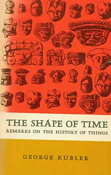 The Shape of Time: Remarks on the History of Things. [Tenth Printing]. [A Yale Paperbound]....