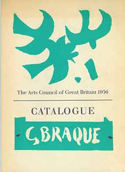 An Exhibition of Paintings by G. Braque. Arranged by the Arts Council of Great Britain in...