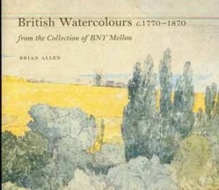 British Watercolours c. 1780-1870 From the Collection of BNY Mellon. (Published on the occasion...