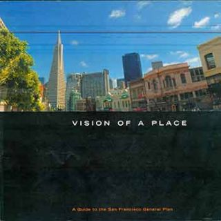 Vision of a Place: A Guide to the San Francisco General Plan (SPUR). Dean L. Macris, San...