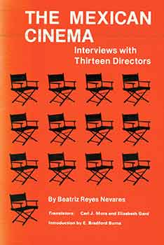 The Mexican Cinema: Interviews With Thirteen Directors. Beatriz Reyes Nevares, E. Bradford Burns,...