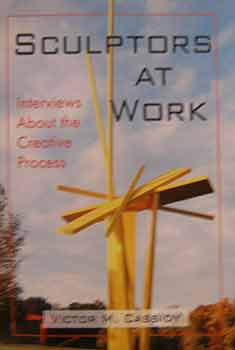 Sculptors at Work : Interviews about the Creative Process. Victor M. Cassidy