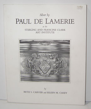 Silver by Paul de Lamerie at the Sterling and Francine Clark Art Institute. Beth S. Carver,...