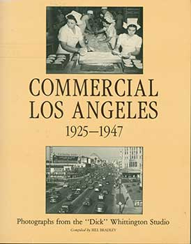 "Commercial Los Angeles 1925-1947. Photographs from the ""DICK"" WHITTINGTON STUDIO. Bill Bradley"