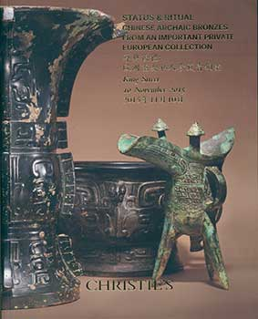 Status & Ritual, Chinese Archaic Bronzes From an Important Private European Collection. London....