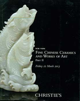 Fine Chinese Ceramics and Works of Art, Part II. New York. March 22, 2013. Sale #...