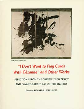"""I Don't Want To Play Cards With Cezanne"" And Other Works: Selections From The Chinese ""New Wave""..."