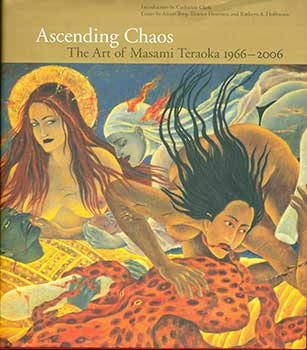 Ascending Chaos: The Art of Masami Teraoka, 1966-2006. Alison Bing Catherine Clark, Kathryn A....