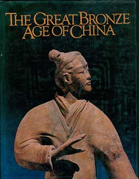 The Great Bronze Age of China; An Exhibition from the Republic of China. Wen Fong, Ma Chengyuan,...
