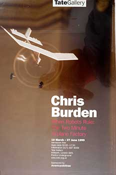 Chris Burden. When Robots Rule: The Two Minute Airplane Factory. Tate Gallery, London