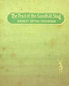 The Trail of the Sandhill Stag and 60 Drawings by Ernest Seton-Thompson, Naturalist to the...