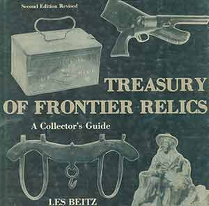 Treasury of Frontier Relics: A Collector's Guide. Second edition, revised. Les Beitz