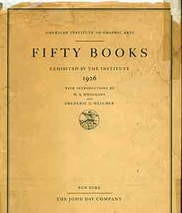 Fifty Books Exhibited at the Institute: 1926. With an Introduction by W.A. Dwiggins and Frederic...