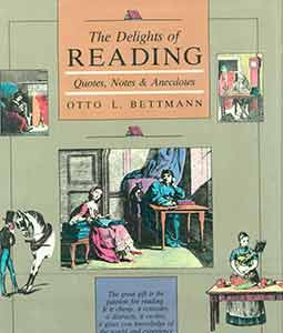 The Delights of Reading: Quotes, Notes & Anecdotes. First edition. Otto L. Bettman, Daniel J....