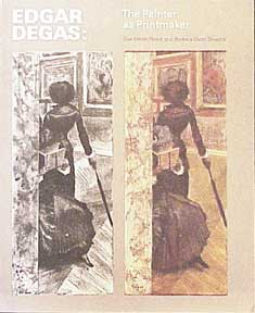 Edgar Degas: The Painter as Printmaker. (The Complete Graphic Works). Sue Welsh Reed, Barbara...