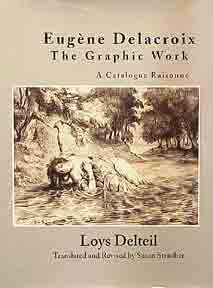 Eugène Delacroix: The Graphic Work. A Catalogue Raisonné. Loys Delteil