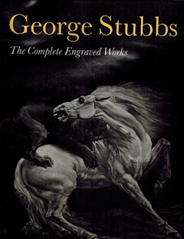 George Stubbs: The Complete Engraved Work. Christopher Lennox-Boyd, Rob Dixon, Tim Clayton