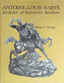 Antonie-Louis Barye: Sculptor of Romantic Realism. Glenn F. Benge