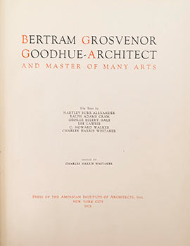 Bertram Grosvenor Goodhue - Architect and Master of Many Arts. First edition. Hartley Burr...