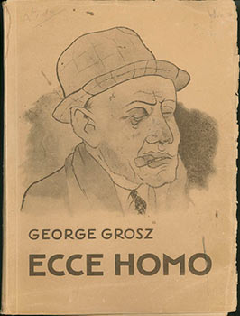 Ecce Homo. 84 black and white plates. Originalausgabe. First edition. Ausgabe D. George Grosz,...
